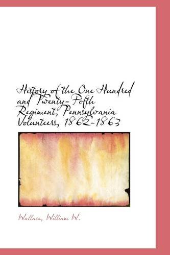9781113487766: History of the One Hundred and Twenty-Fifth Regiment, Pennsylvania Volunteers, 1862-1863