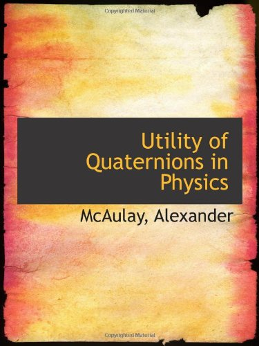 9781113490513: Utility of Quaternions in Physics