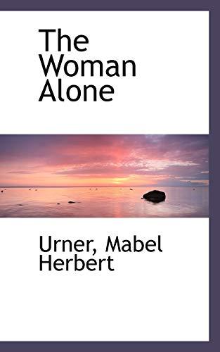 The Woman Alone (Paperback): Urner Mabel Herbert