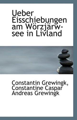 Ueber Eisschiebungen am Wörzjärw-see in Livland: Grewingk, Constantine Caspar Andreas Gre