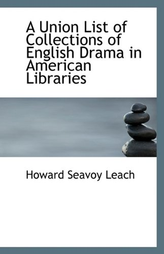 A Union List of Collections of English Drama in American Libraries: Leach, Howard Seavoy