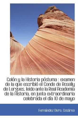 9781113515308: Colón y la Historia póstuma : examen de la que escribió el Conde de Roselly de Lorgues, leido ante l (Spanish Edition)