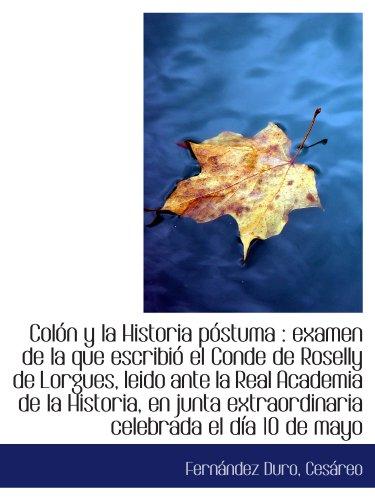 9781113515322: Colón y la Historia póstuma : examen de la que escribió el Conde de Roselly de Lorgues, leido ante l (Spanish Edition)