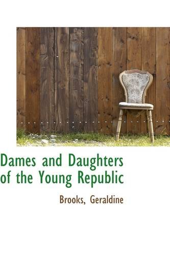 9781113516046: Dames and Daughters of the Young Republic
