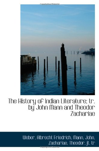 The History of Indian Literature; tr. by John Mann and Theodor Zachariae: Weber, Albrecht Friedrich