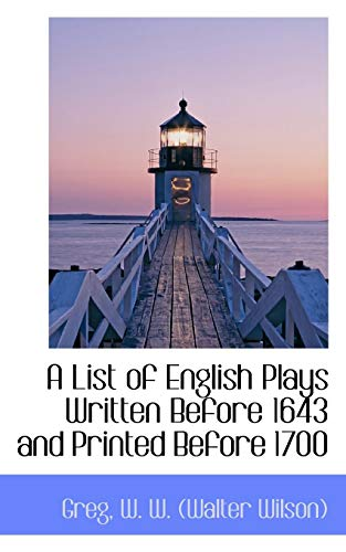A List of English Plays Written Before: Greg W. W.