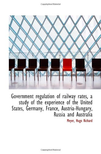 9781113543189: Government regulation of railway rates, a study of the experience of the United States, Germany, Fra