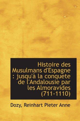 9781113544605: Histoire des Musulmans d'Espagne : jusqu'� la conquete de l'Andalousie par les Almoravides (711-1110