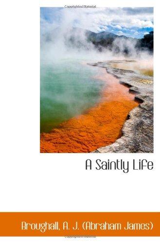 9781113548443: A Saintly Life