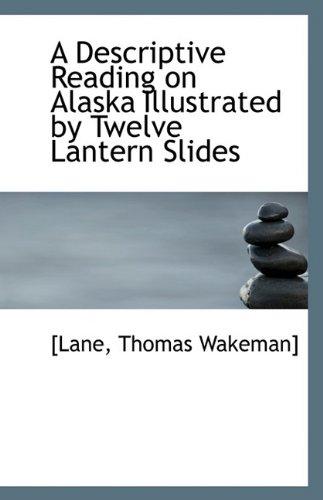 A Descriptive Reading on Alaska Illustrated: Twelve Lantern Slides