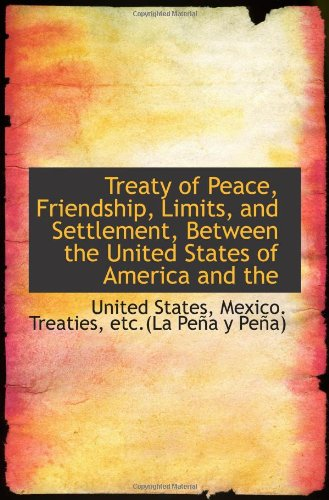 9781113556400: Treaty of Peace, Friendship, Limits, and Settlement, Between the United States of America and the
