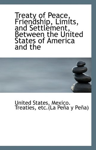 9781113556417: Treaty of Peace, Friendship, Limits, and Settlement, Between the United States of America