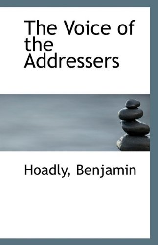 The Voice of the Addressers: Hoadly Benjamin