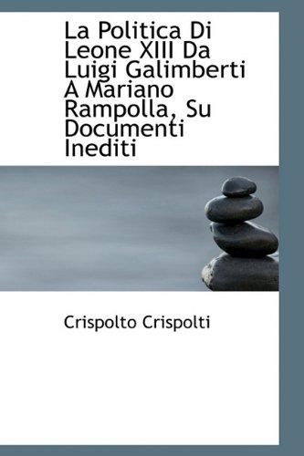 9781113561015: La Politica Di Leone XIII Da Luigi Galimberti A Mariano Rampolla, Su Documenti Inediti