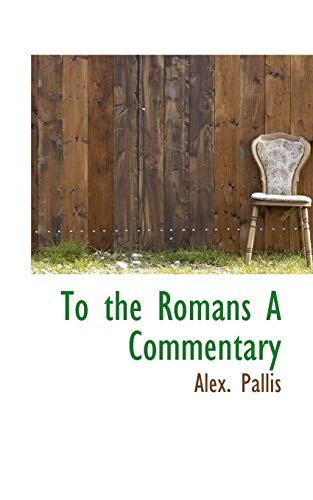 To the Romans a Commentary (Paperback): Alex Pallis