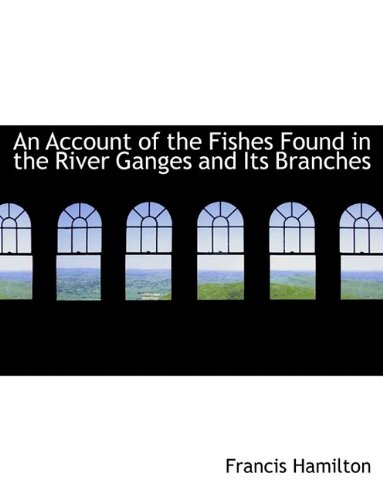 9781113599353: An Account of the Fishes Found in the River Ganges and Its Branches