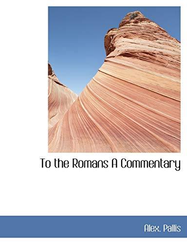 To the Romans A Commentary: Pallis, Alex.
