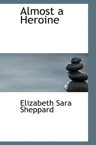 Almost a Heroine: Elizabeth Sara Sheppard