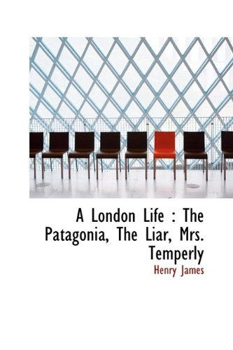 9781113614100: A London Life: The Patagonia, The Liar, Mrs. Temperly