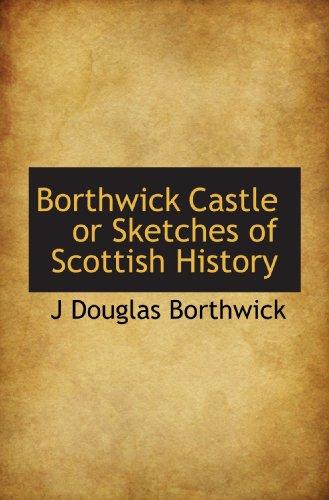 9781113630605: Borthwick Castle or Sketches of Scottish History