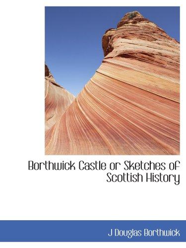 9781113630612: Borthwick Castle or Sketches of Scottish History