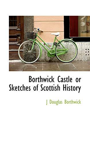 9781113630629: Borthwick Castle or Sketches of Scottish History