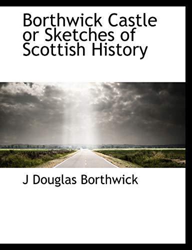9781113630636: Borthwick Castle or Sketches of Scottish History