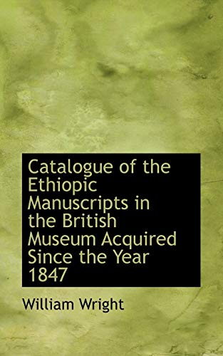 9781113643780: Catalogue of the Ethiopic Manuscripts in the British Museum Acquired Since the Year 1847