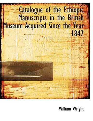 9781113643810: Catalogue of the Ethiopic Manuscripts in the British Museum Acquired Since the Year 1847