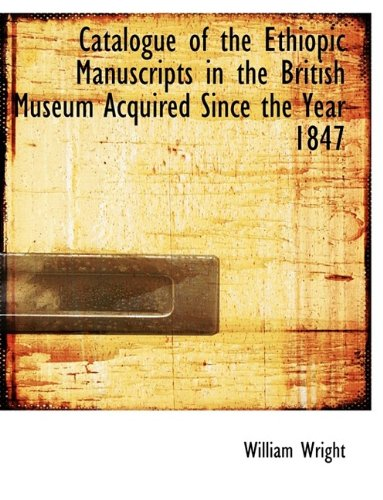 9781113643834: Catalogue of the Ethiopic Manuscripts in the British Museum Acquired Since the Year 1847