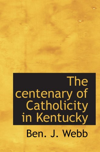 9781113646484: The centenary of Catholicity in Kentucky