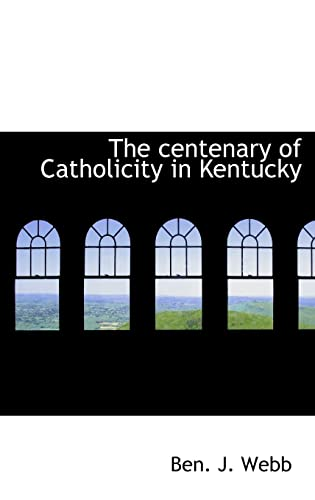 9781113646569: The centenary of Catholicity in Kentucky