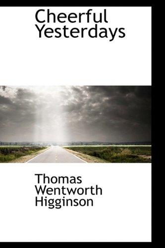 Cheerful Yesterdays (9781113649263) by Thomas Wentworth Higginson