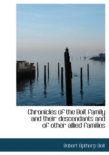 Chronicles of the Boit family and their descendants and of other allied families: Robert Apthorp ...