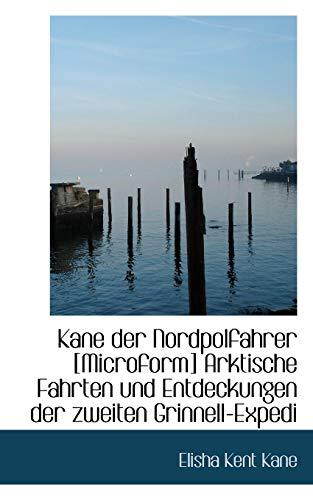 Kane Der Nordpolfahrer [Microform] Arktische Fahrten Und: Elisha Kent Kane