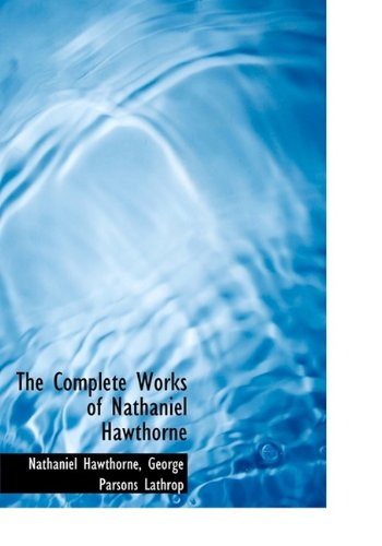 9781113663696: The Complete Works of Nathaniel Hawthorne