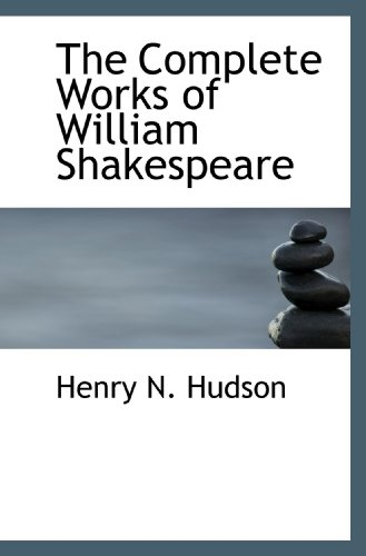 The Complete Works of William Shakespeare: Hudson, Henry N.