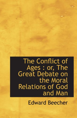 9781113666451: The Conflict of Ages : or, The Great Debate on the Moral Relations of God and Man