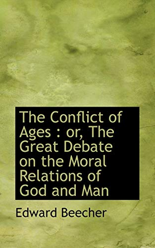 9781113666499: The Conflict of Ages: or, The Great Debate on the Moral Relations of God and Man