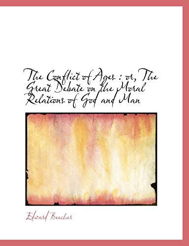 9781113666512: The Conflict of Ages: or, The Great Debate on the Moral Relations of God and Man