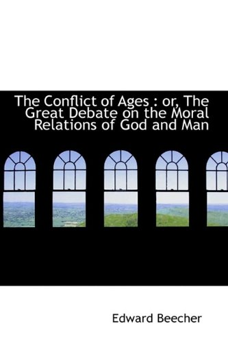 9781113666529: The Conflict of Ages: or, The Great Debate on the Moral Relations of God and Man