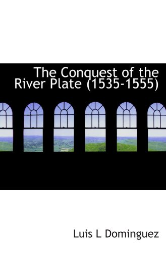 9781113666987: The Conquest of the River Plate (1535-1555)