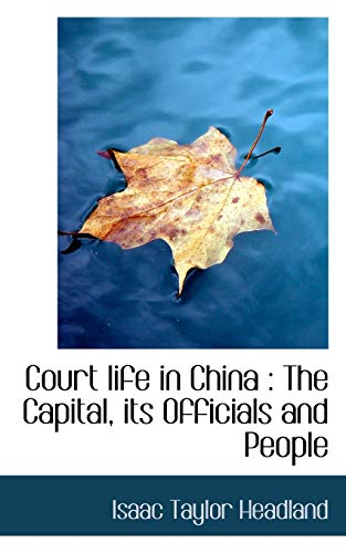 9781113670984: Court life in China: The Capital, its Officials and People