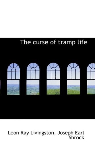 The curse of tramp life: Leon Ray Livingston,