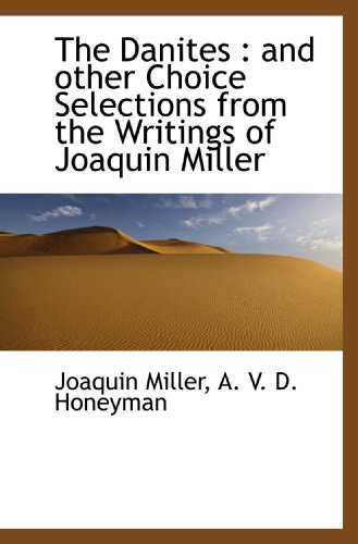 9781113676085: The Danites : and other Choice Selections from the Writings of Joaquin Miller