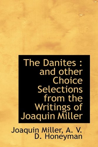 9781113676160: The Danites: and other Choice Selections from the Writings of Joaquin Miller