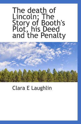 9781113678560: The death of Lincoln; The Story of Booth's Plot, his Deed and the Penalty
