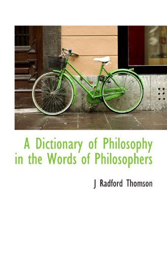9781113683731: A Dictionary of Philosophy in the Words of Philosophers
