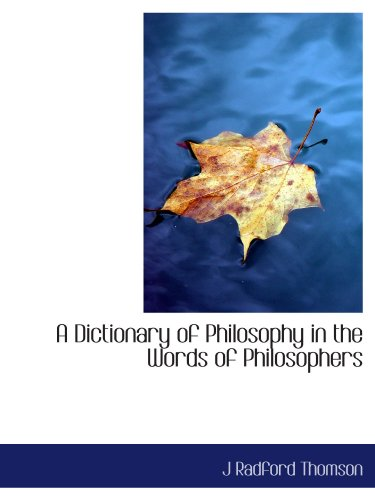9781113683755: A Dictionary of Philosophy in the Words of Philosophers