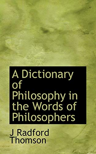 9781113683779: A Dictionary of Philosophy in the Words of Philosophers